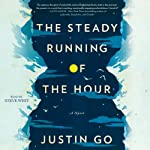 The Steady Running of the Hour: A Novel | Justin Go