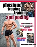 Physique Sculpting Training and Posing.: Men's Physique Professional Training Guide