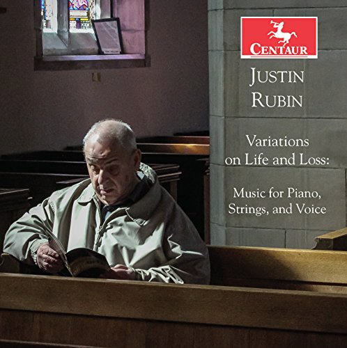 Justin Rubin: Variations on Life and Loss - Music for Piano, Strings, and Voice