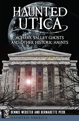 Haunted Utica: Mohawk Valley Ghosts and Other Historic Haunts (Haunted America) for $<!---->