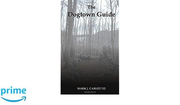 The Dogtown Guide Mark Carlotto 9780557001118 Amazon Books