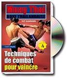 Muay Thai boxe thaïlandaise, vol 4 : tech. de combat pour vaincre