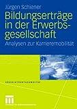 Bildungserträge in der Erwerbsgesellschaft : Analysen Zur Karrieremobilität, Schiener, Jürgen, 3531146505