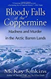 Front cover for the book Bloody Falls of the Coppermine: Madness and Murder in the Arctic Barren Lands by Mckay Jenkins