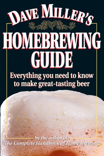 Dave Miller's Homebrewing Guide: Everything You Need to Know to Make Great-Tasting (Homebrewing Guide)