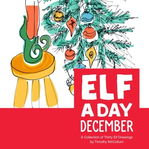 Read Online Elf A Day December: A Collection of Thirty Daily Elf Drawings by Timothy McCollum ebook