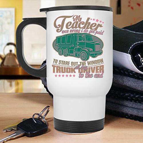 Truck Driver To The End Travel Mug, My Teacher Was Wrong I Do Get Paid To Stare Out The Window Mug (Travel Mug - Silver) by Tiger-Key (Image #1)