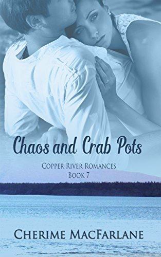 Chaos and Crab Pots (Copper River Romances Book 7)