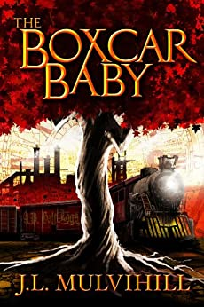 The Boxcar Baby (Steel Roots Book 1) by [Mulvihill, J.L.]