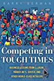 img - for Competing in Tough Times: Business Lessons from L.L.Bean, Trader Joe's, Costco, and Other World-Class Retailers book / textbook / text book