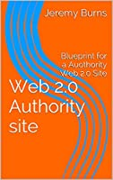 Web 2.0 Authority site: Blueprint for a Authority Web 2.0 Site Front Cover