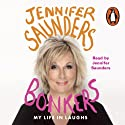 Bonkers: My Life in Laughs Audiobook by Jennifer Saunders Narrated by Jennifer Saunders