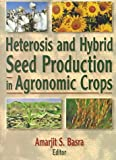 Heterosis and Hybrid Seed Production in Agronomic Crops, Basra, Amarjit S., 1560228776