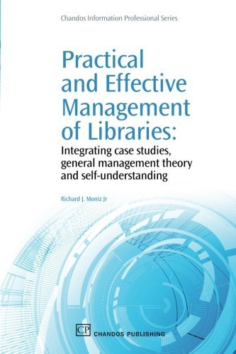 Download By Richard Moniz Jr. Practical and Effective Management of Libraries: Integrating Case Studies, General Management Theory (1st Frist Edition) [Paperback] PDF