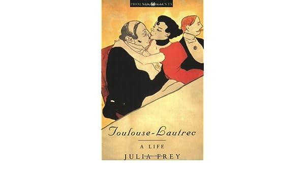 Toulouse-Lautrec: A Life (Phoenix Giants): Amazon.es: Julia Frey: Libros en idiomas extranjeros