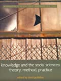 Hinchcliffe and Goldblatt: Knowledge and the Social Sciences: Theory, Method, Practice (Understanding Social Change), , 0415222869