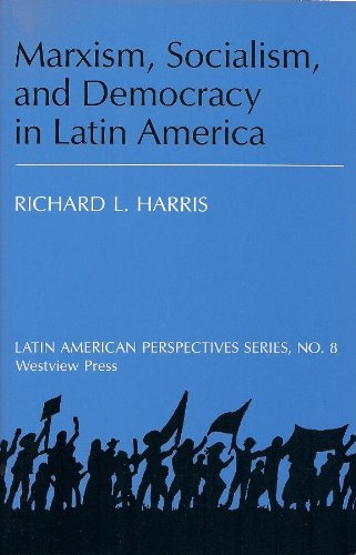Marxism, Socialism, And Democracy In Latin America (Latin American Perspectives, Series, No. 8)