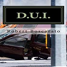 D.U.I.: The Deadly Times Square Rampage... Audiobook by Mr. Robert K. Boscarato Narrated by Scot Wilcox