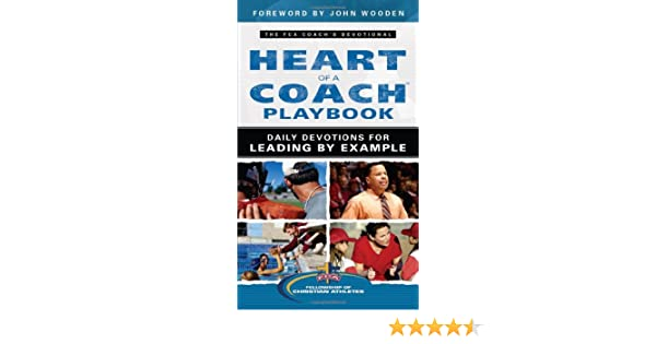The Heart Of A Coach Playbook Daily Devotions For Leading By Example Fellowship Christian Athletes Dan Britton 9780830768691 Amazon Books