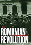 The Romanian Revolution of December 1989, Peter Siani-Davies, 0801473896