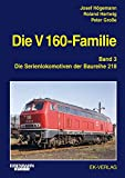 Die V 160-Familie: Band 3: Die Baureihe 218