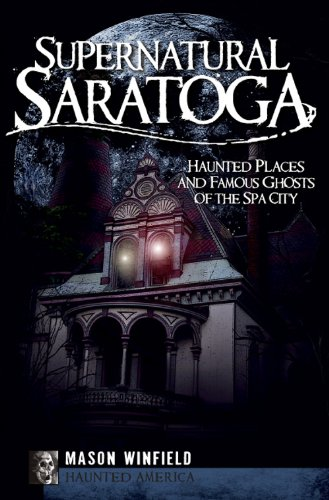 Supernatural Saratoga:: Haunted Places and Famous Ghosts of the Spa City (Haunted America) (Spirit Halloween Nj)