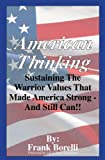 American Thinking: Sustaining The Warrior Values That Made America Strong - And Still Can!