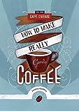 Green Coffee How to Make How to Make Really Good Coffee