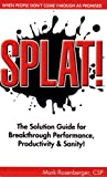 Splat! : The Solution Guide for Breakthrough Performance, Productivity and Sanity!, , 0965656799