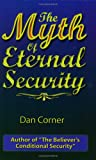 The Myth of Eternal Security, Dan Corner, 0963907662