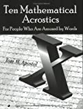 Ten Mathematical Acrostics : For People Who Are Amused by Words, Apostol, Tom M., 0883858029