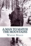 A Man to Match the Mountains, Wayne Negus, 1478282371