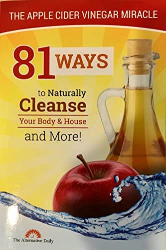 81 Ways To Naturally Cleanse Your Body & House And More! The Apple Cider Vinegar Miracle