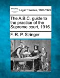 The A. B. C. guide to the practice of the Supreme Court 1916, F. R. P. Stringer, 1240134894