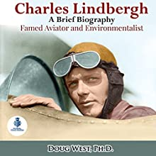 Charles Lindbergh: A Short Biography: Famed Aviator and Environmentalist: Thirty Minute Book Series, Book 23 Audiobook by Doug West Narrated by Gregory Deal