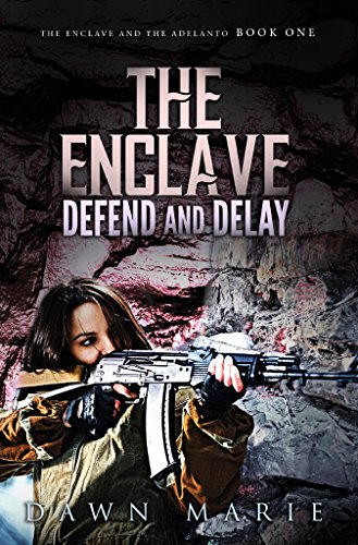 The Enclave Defend and Delay: The Enclave and the Adelanto Book One