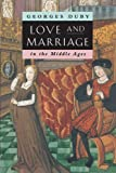 Love and Marriage in the Middle Ages, Georges Duby, 0226167747