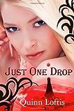 Just One Drop, Quinn Loftis, 1477522980