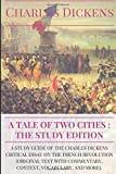 A Tale of Two Cities : the Study Edition: A study guide of the Charles Dickens critical essay on the French Revolution (original text with ... vocabulary, and more) (Agr gation anglais)