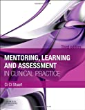 Mentoring, Learning and Assessment in Clinical Practice: A Guide for Nurses, Midwives and Other Health Professionals, 3e, Ci Ci Stuart BAppSci  MEd  RN  RM  MTD, 0702041955