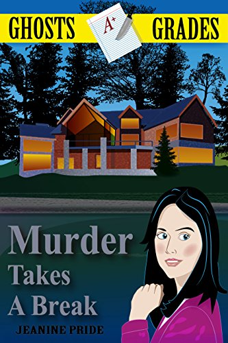 Murder Takes A Break: A Ghosts & Grades Cozy Paranormal Mystery by [Pride, Jeanine]