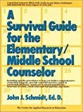 Survival Guide for the Elementary/Middle School Counselor, Schmidt, 0787966436