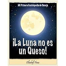 ¡La Luna no es un Queso! ~Un libro que explica el valor de lo más pequeño. (Mi Primera Enciclopedia de Ciencia nº 2) (Spanish Edition)