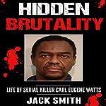 Hidden Brutality: Life of Serial Killer Carl Eugene Watts | Jack Smith