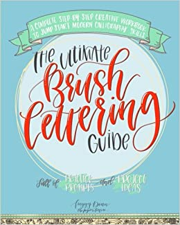 The Ultimate Brush Lettering Guide A Complete Step By Creative Workbook To Jump Start Modern Calligraphy Skills Peggy Dean 9780998558509 Books