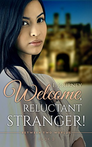 Welcome, Reluctant Stranger! (Between Two Worlds Book 3)