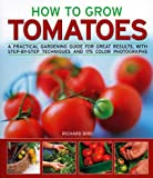 How to Grow Tomatoes: A practical gardening guide for great results, with step-by-step advice and 200 colour photographs