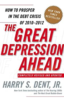 The Great Depression Ahead: How to Prosper in the Crash Following the Greatest Boom in History by [Dent, Harry S.]