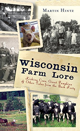 Wisconsin Farm Lore: Kicking Cows, Giant Pumpkins & Other Tales from the Back Forty