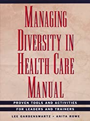 Managing Diversity in Health Care Manual, Includes disk: Proven Tools and Activities for Leaders and Trainers